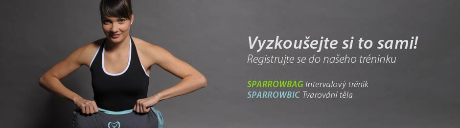 Vyzkoušejte si to sami! Registrujte se do našeho tréninku!  SPARROWBAG Intervalový trénik SPARROWBIC Tvarování těla